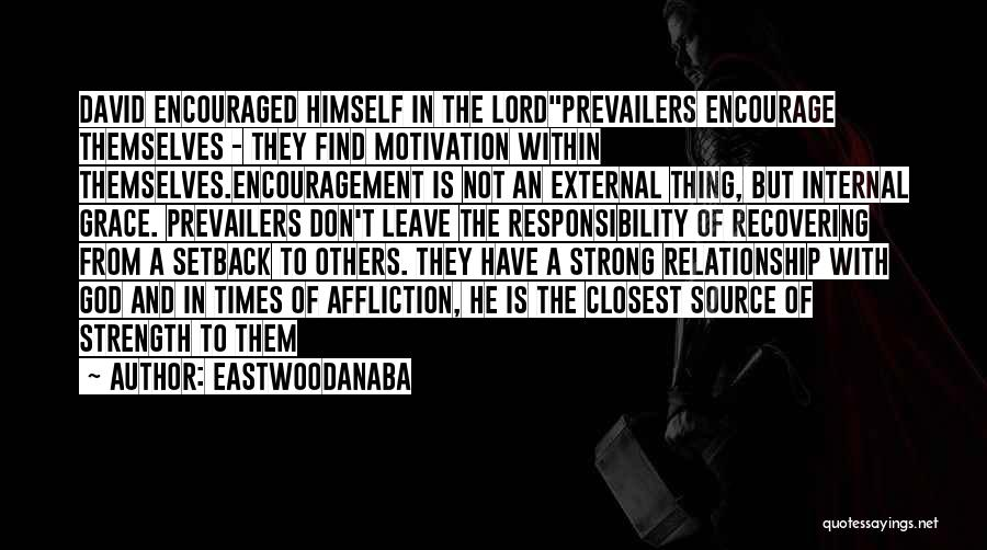 Strength And Motivation Quotes By EastwoodAnaba
