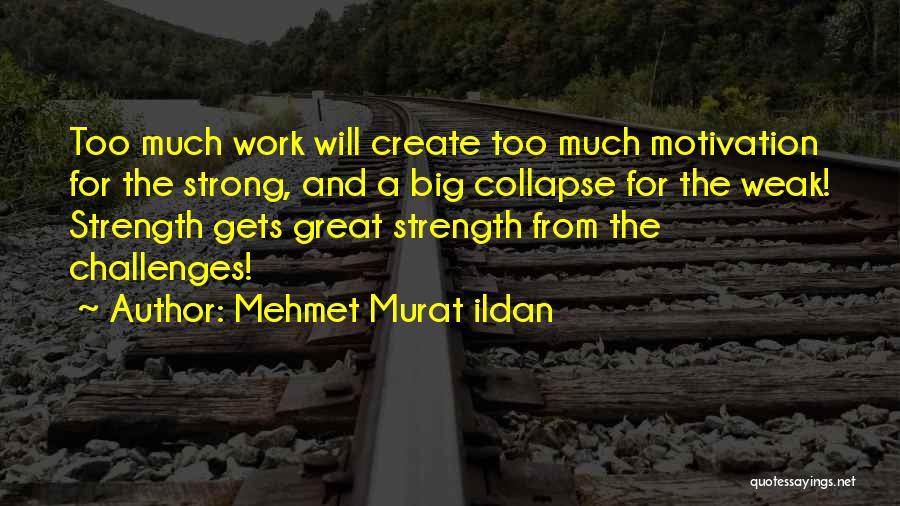 Strength And Motivation Quotes By Mehmet Murat Ildan