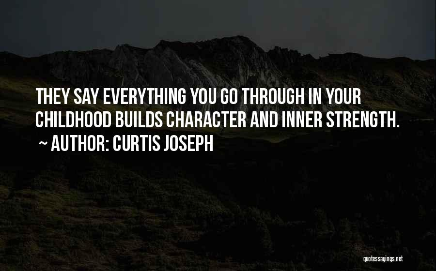 Strength Builds Character Quotes By Curtis Joseph