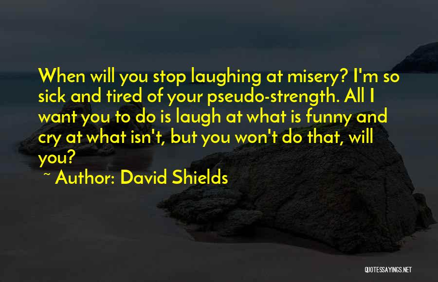 Strength For The Sick Quotes By David Shields