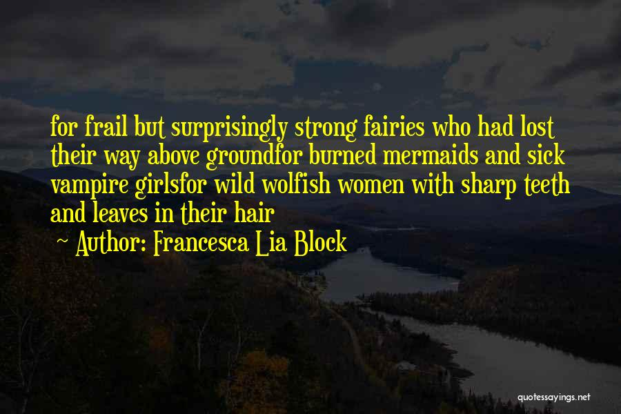 Strength For The Sick Quotes By Francesca Lia Block