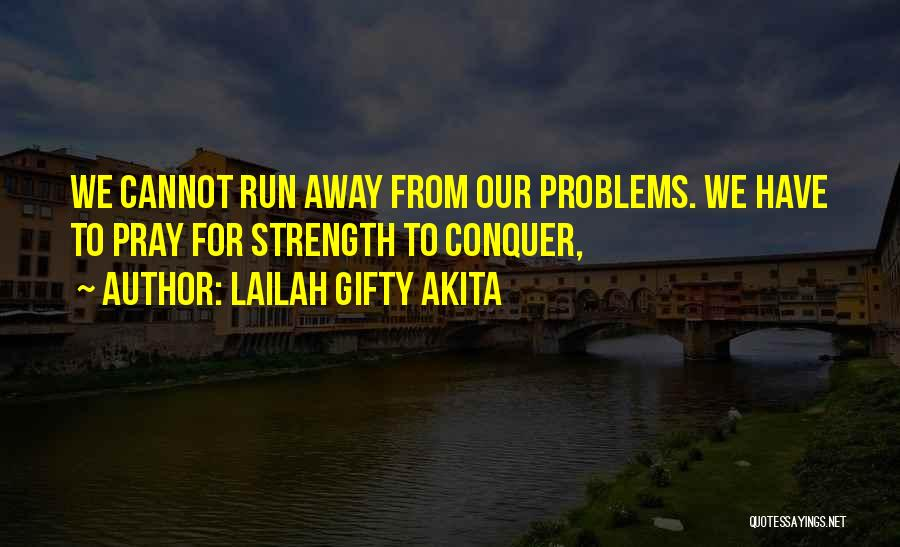Strength In Difficult Times Quotes By Lailah Gifty Akita