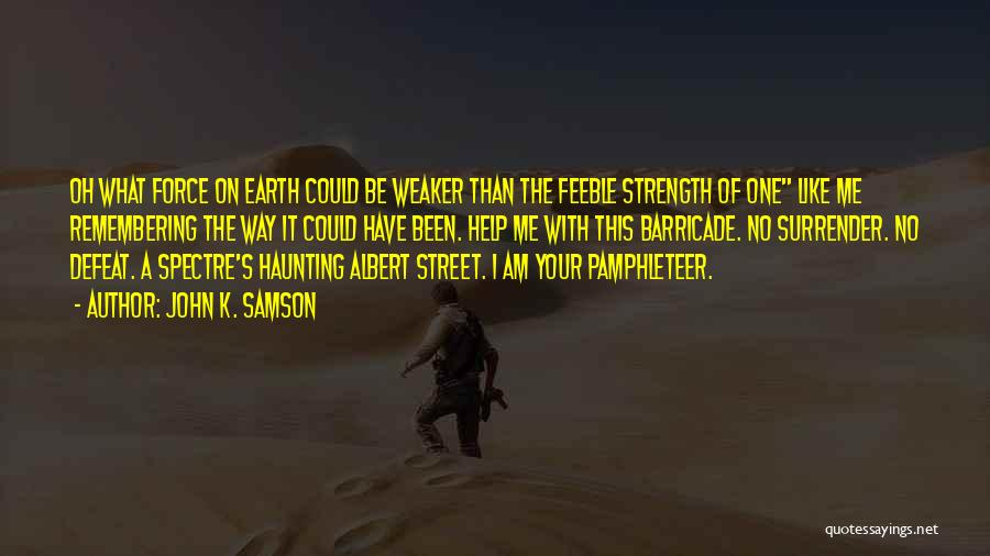 Strength Of Samson Quotes By John K. Samson