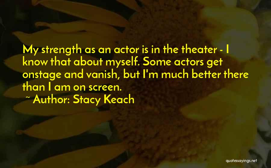 Strength To Get Better Quotes By Stacy Keach