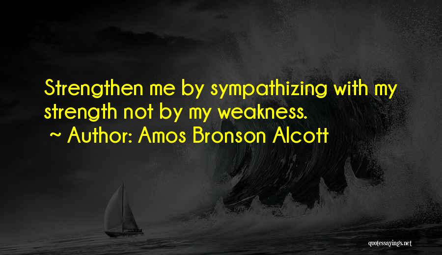 Strengthen Me Quotes By Amos Bronson Alcott