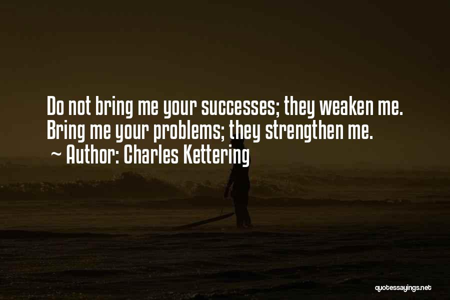 Strengthen Me Quotes By Charles Kettering
