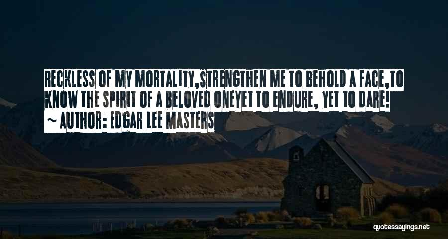 Strengthen Me Quotes By Edgar Lee Masters