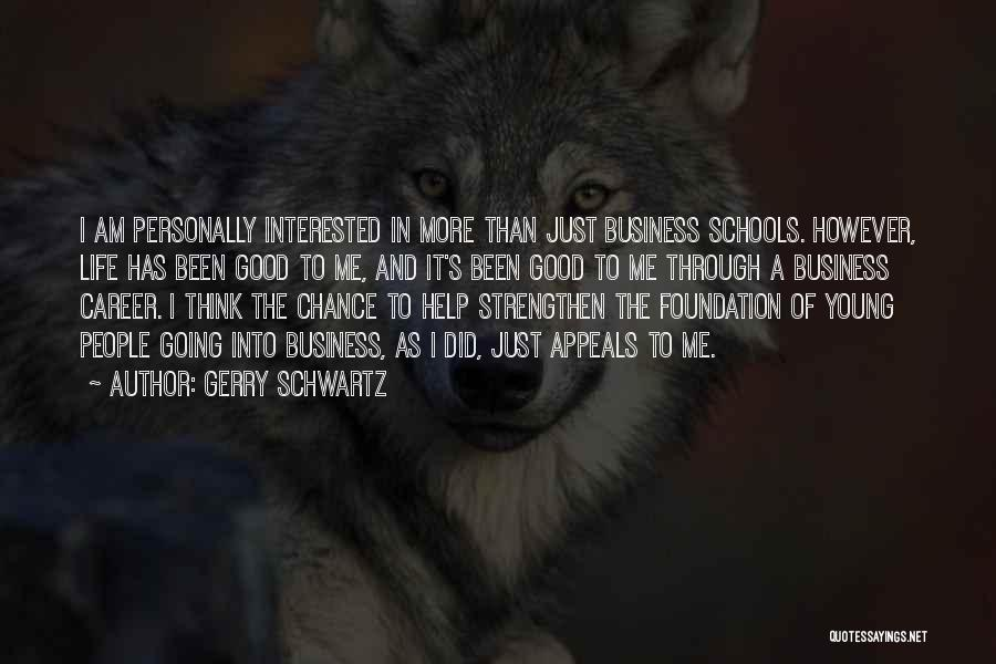 Strengthen Me Quotes By Gerry Schwartz