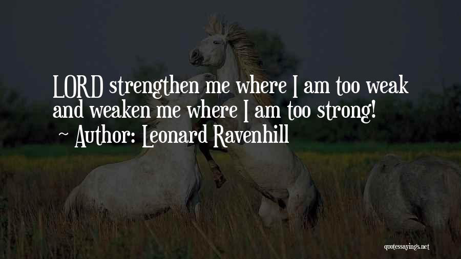 Strengthen Me Quotes By Leonard Ravenhill