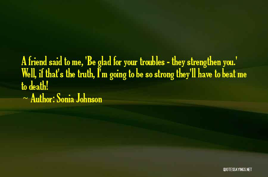 Strengthen Me Quotes By Sonia Johnson