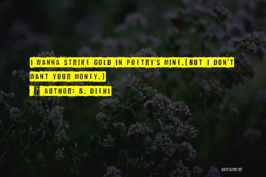 Strike Gold Quotes By B. Diehl