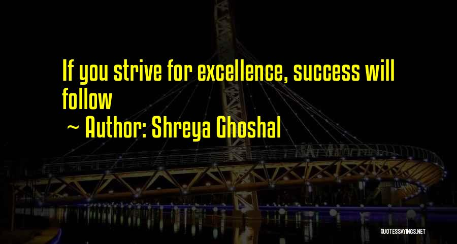 Strive For Success Quotes By Shreya Ghoshal