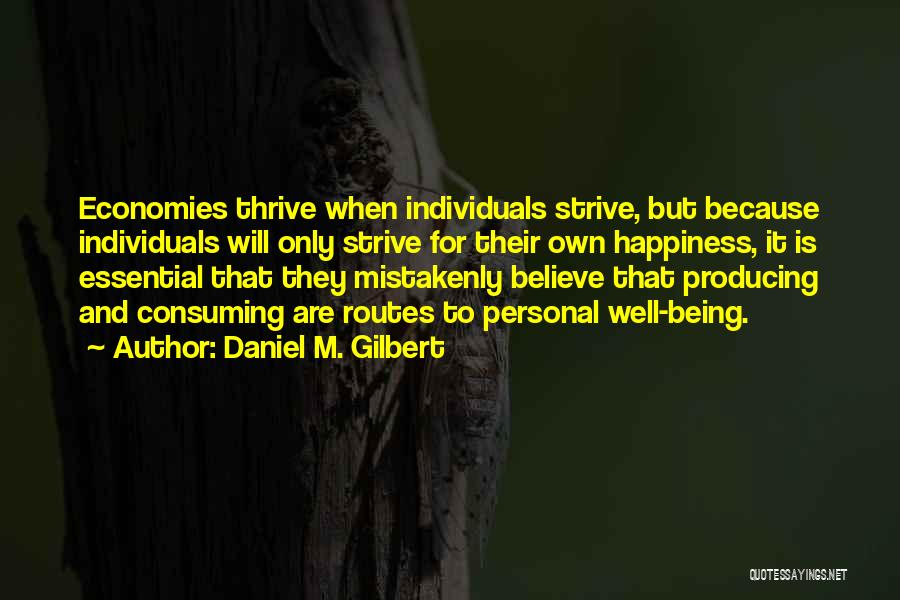 Strive To Thrive Quotes By Daniel M. Gilbert