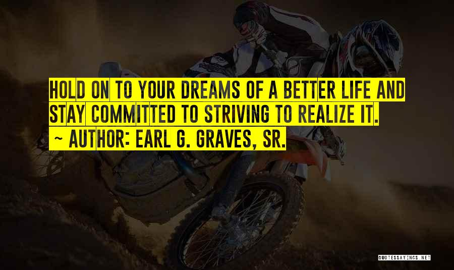 Striving For Your Dreams Quotes By Earl G. Graves, Sr.