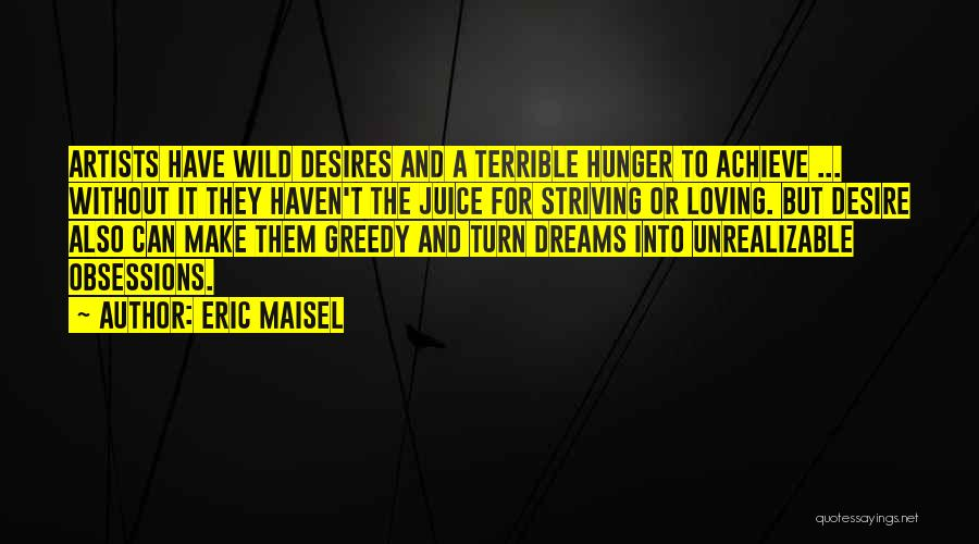 Striving For Your Dreams Quotes By Eric Maisel