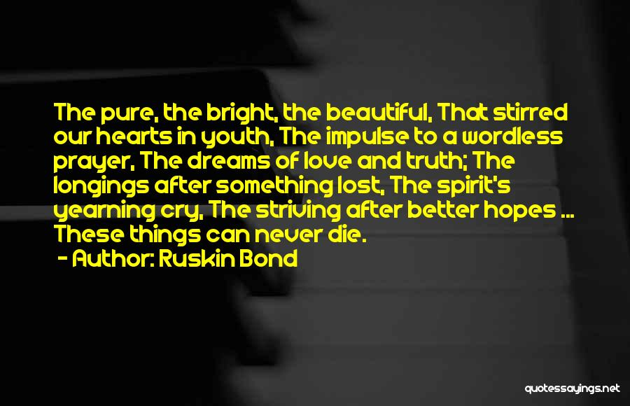Striving For Your Dreams Quotes By Ruskin Bond