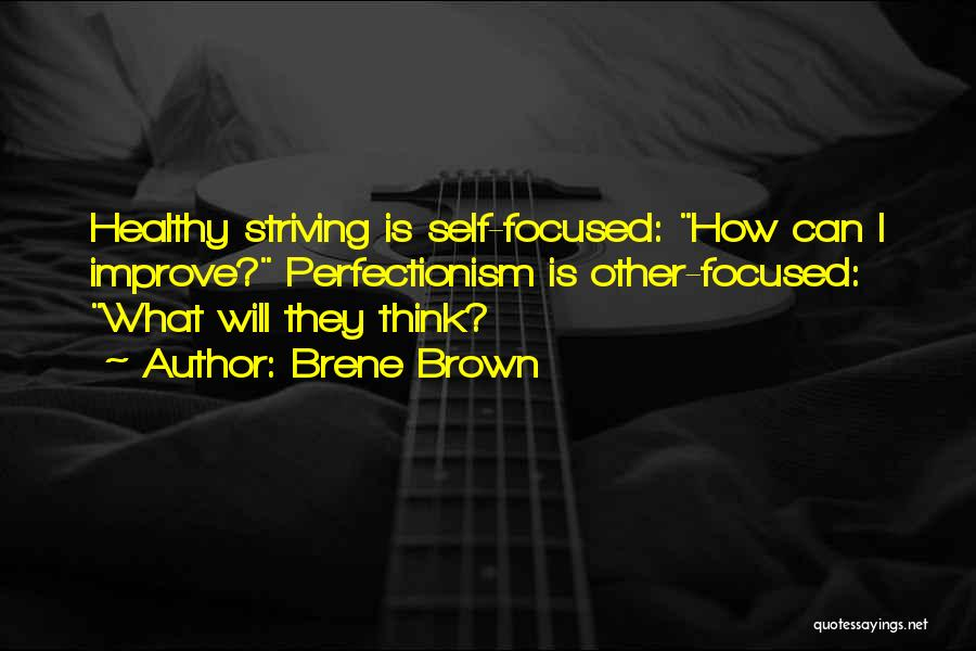 Striving To Improve Quotes By Brene Brown
