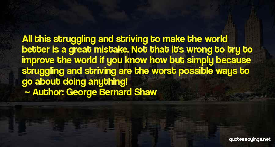 Striving To Improve Quotes By George Bernard Shaw