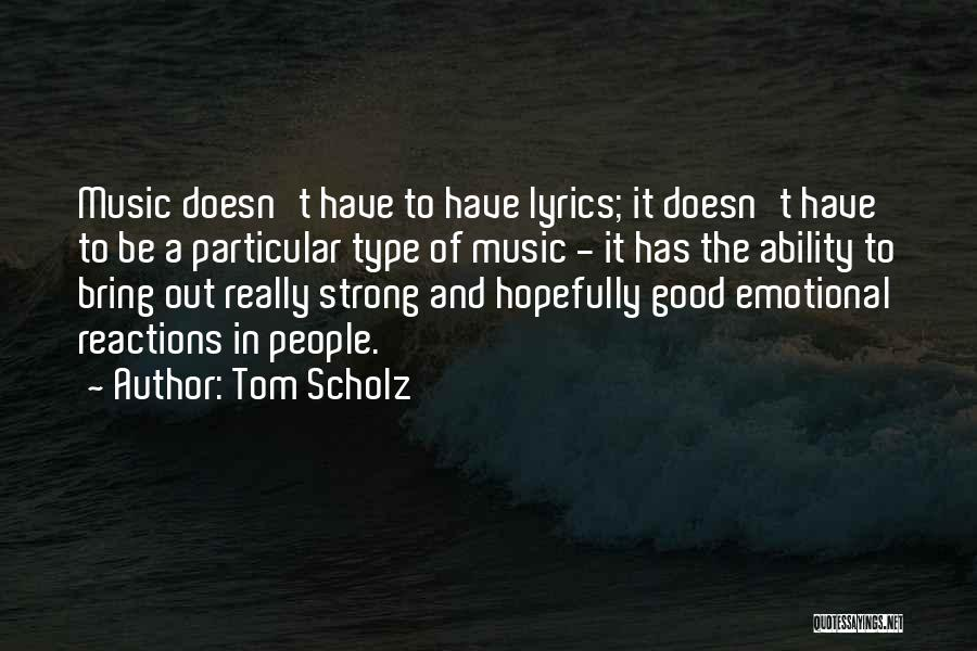 Strong And Emotional Quotes By Tom Scholz