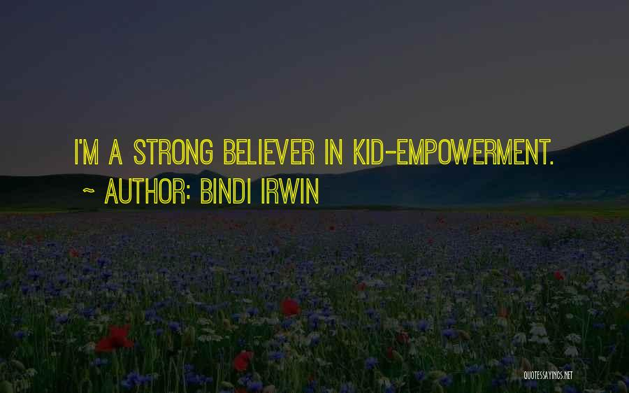 Strong Believer Quotes By Bindi Irwin
