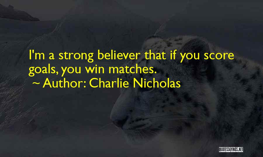 Strong Believer Quotes By Charlie Nicholas