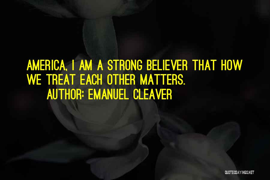 Strong Believer Quotes By Emanuel Cleaver