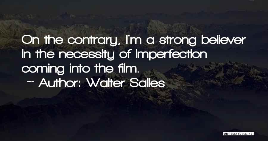Strong Believer Quotes By Walter Salles