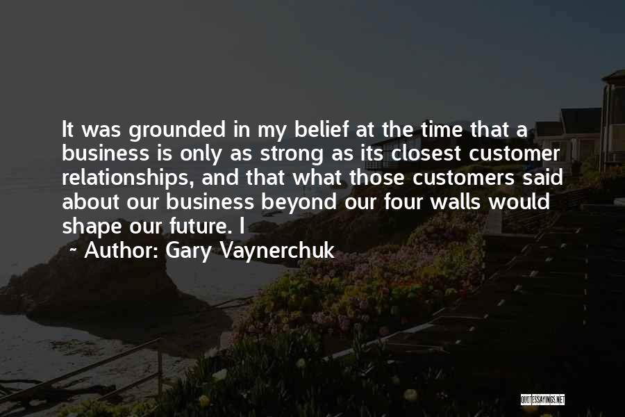 Strong Business Relationships Quotes By Gary Vaynerchuk