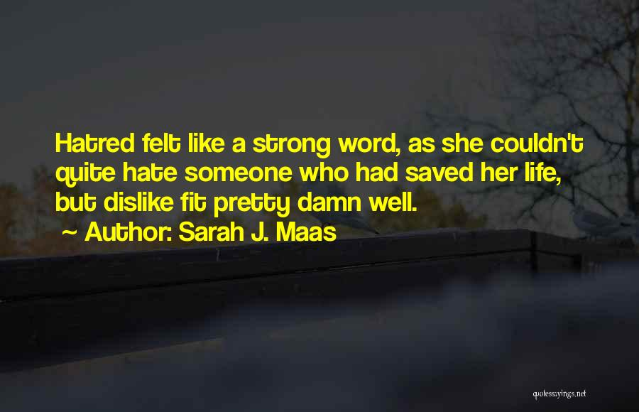 Strong Dislike Quotes By Sarah J. Maas