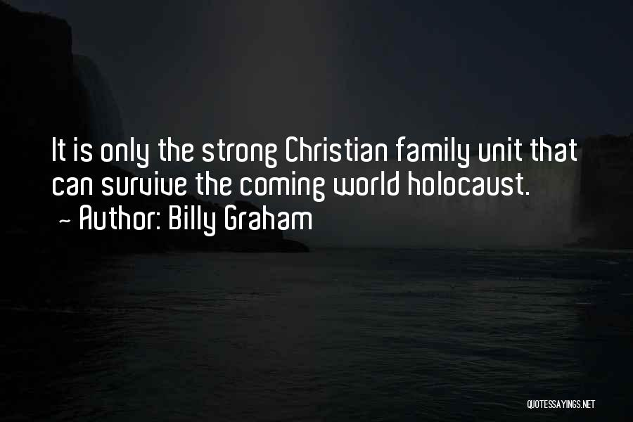 Strong Family Unit Quotes By Billy Graham