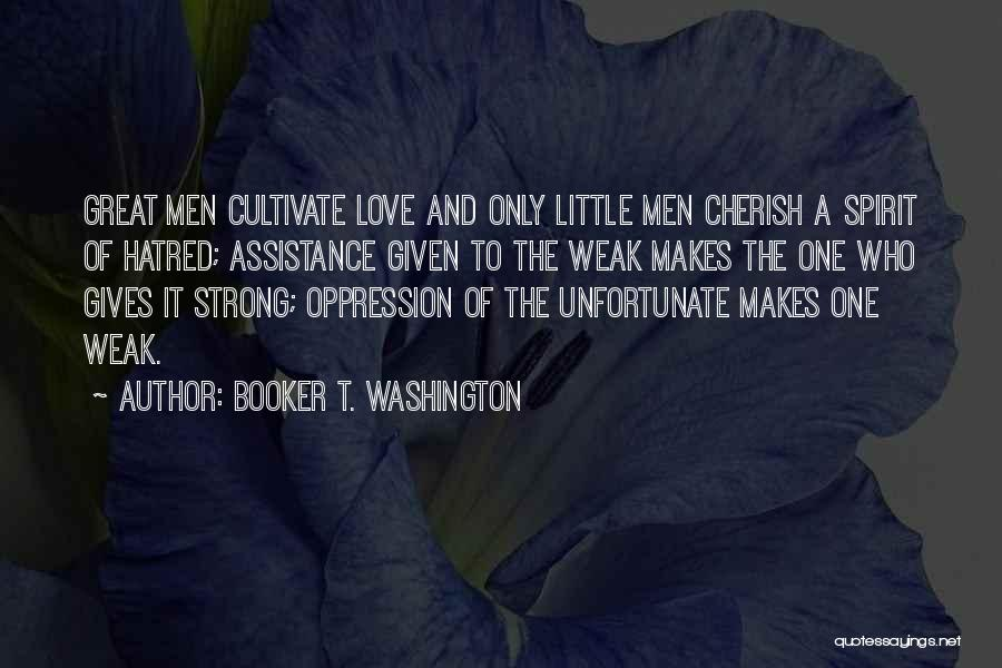 Strong Hatred Quotes By Booker T. Washington