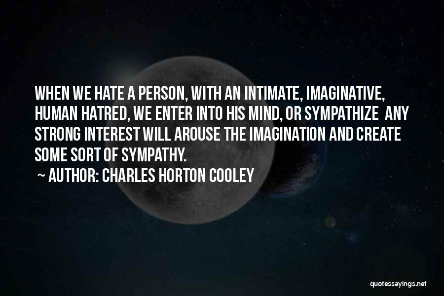 Strong Hatred Quotes By Charles Horton Cooley