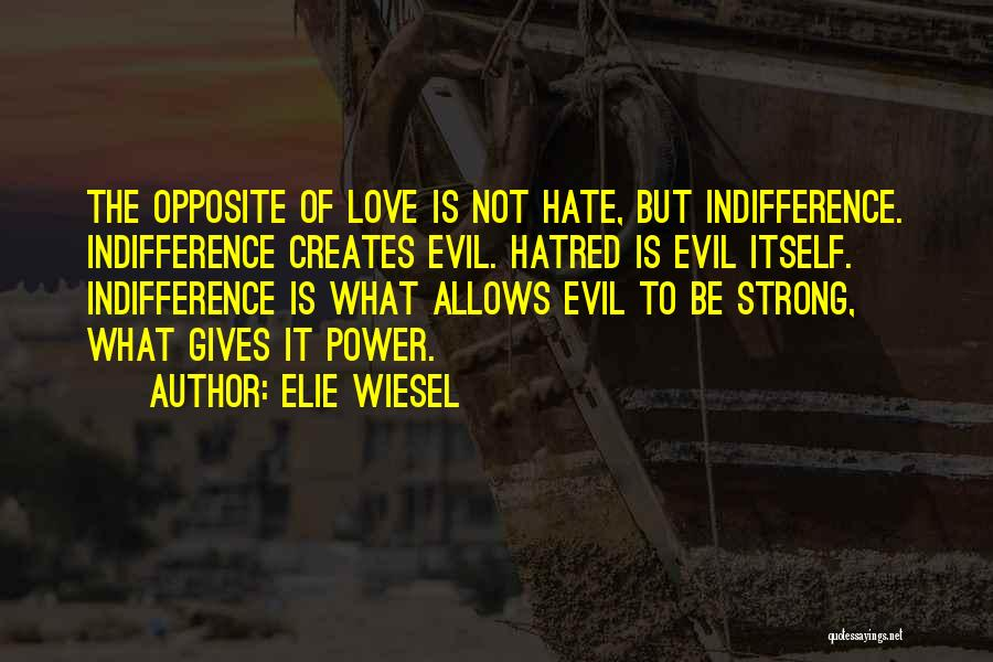 Strong Hatred Quotes By Elie Wiesel