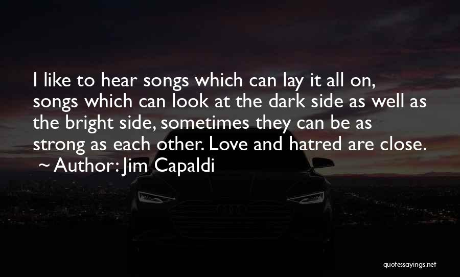 Strong Hatred Quotes By Jim Capaldi