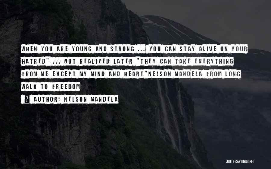 Strong Hatred Quotes By Nelson Mandela