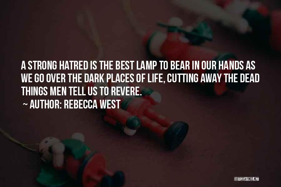 Strong Hatred Quotes By Rebecca West