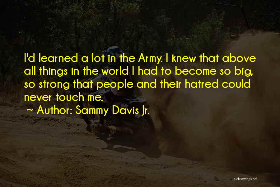 Strong Hatred Quotes By Sammy Davis Jr.