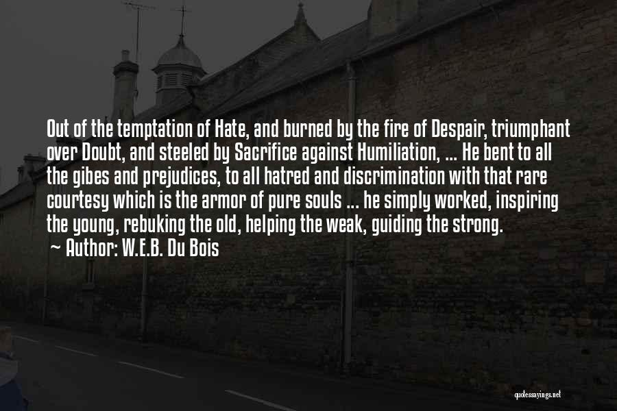Strong Hatred Quotes By W.E.B. Du Bois