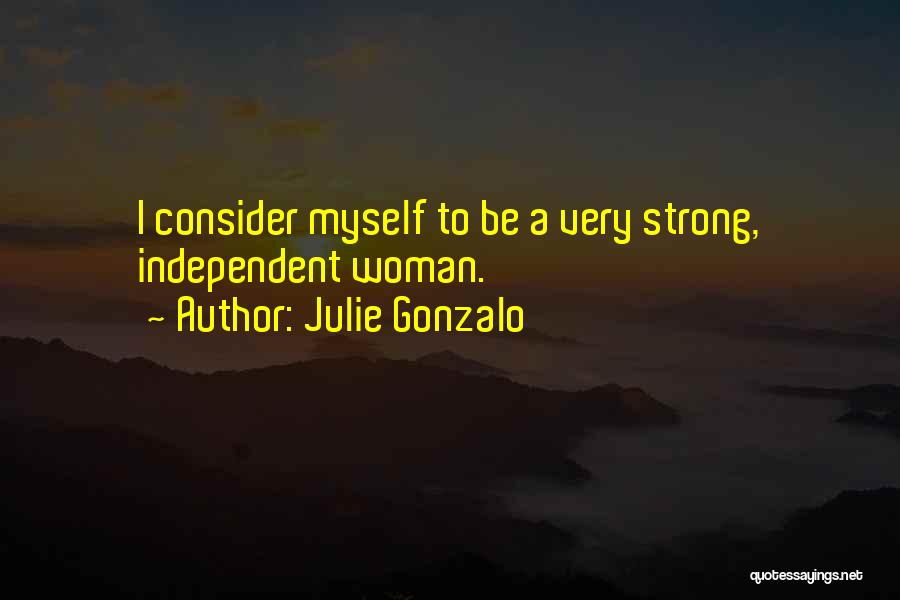 Strong Independent Woman Quotes By Julie Gonzalo