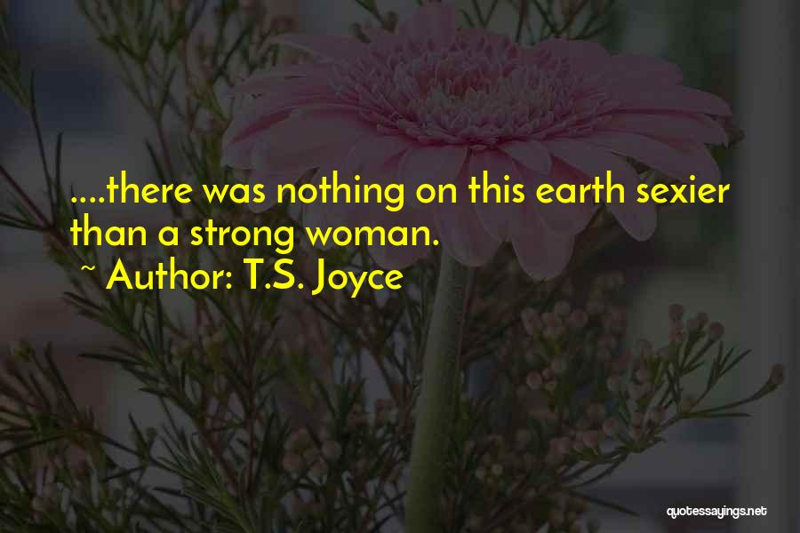 Strong Independent Woman Quotes By T.S. Joyce