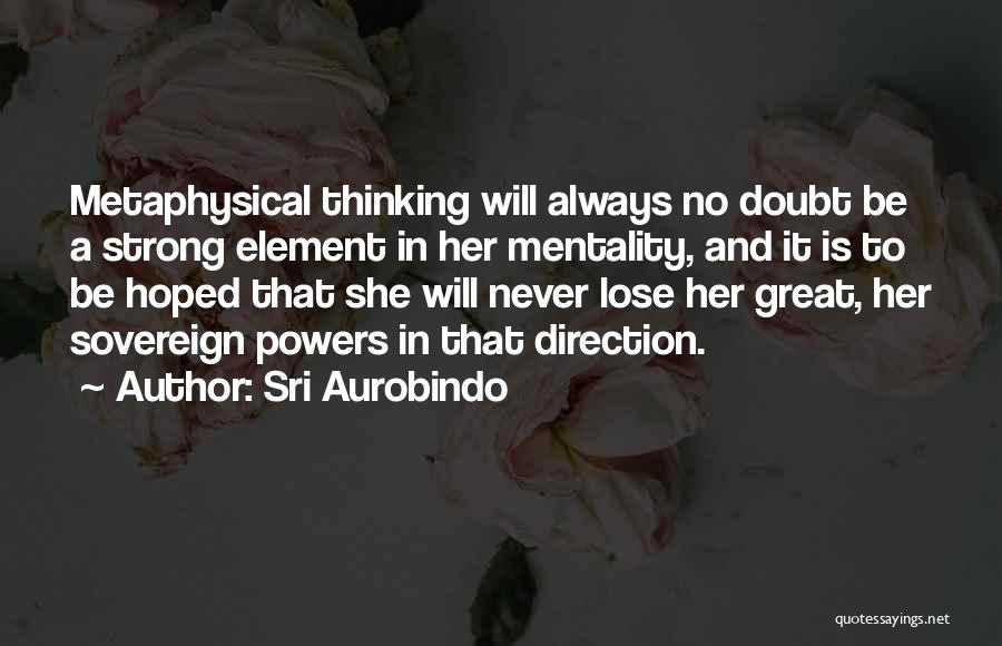 Strong Mentality Quotes By Sri Aurobindo