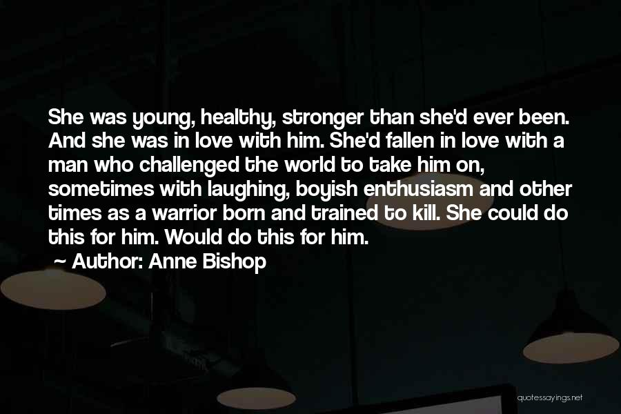 Stronger Love Quotes By Anne Bishop