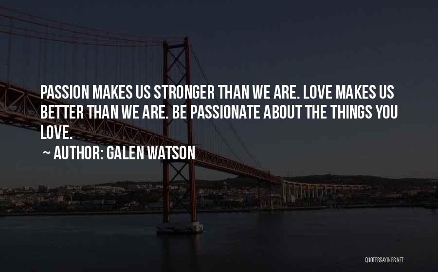 Stronger Love Quotes By Galen Watson
