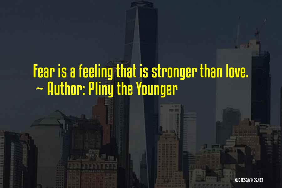 Stronger Love Quotes By Pliny The Younger