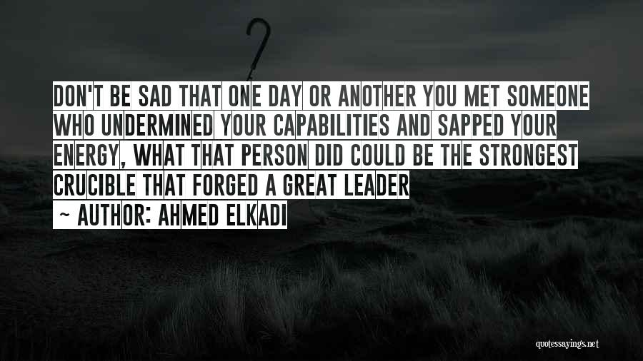 Strongest Inspirational Quotes By Ahmed Elkadi
