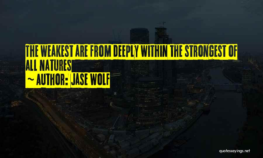 Strongest Inspirational Quotes By Jase Wolf