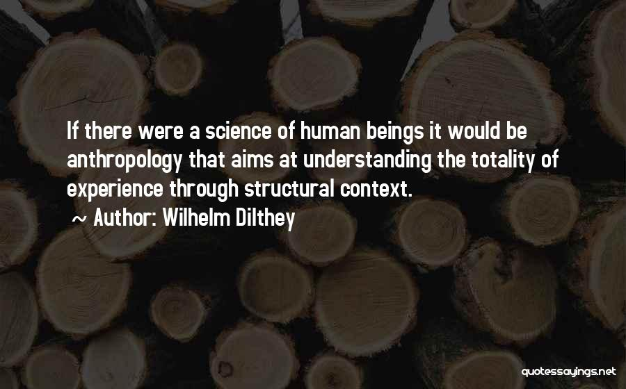 Structural Anthropology Quotes By Wilhelm Dilthey