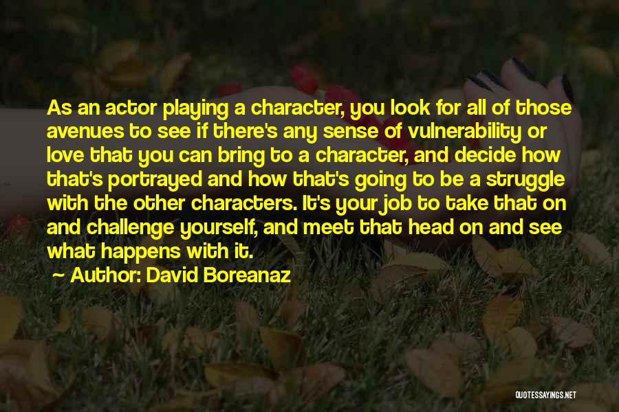 Struggle And Character Quotes By David Boreanaz