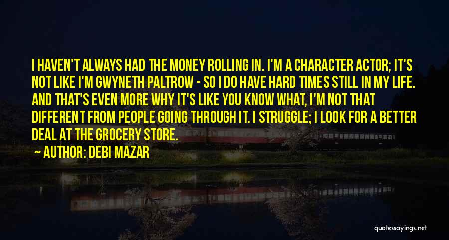 Struggle And Character Quotes By Debi Mazar