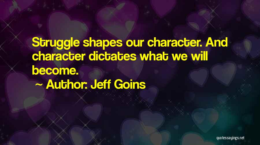 Struggle And Character Quotes By Jeff Goins